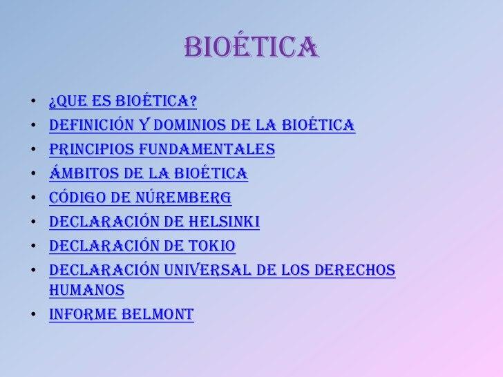 BIOÉTICA• ¿QUE ES BIOÉTICA?• DEFINICIÓN Y DOMINIOS DE LA BIOÉTICA• PRINCIPIOS FUNDAMENTALES• ÁMBITOS DE LA BIOÉTICA• CÓDIG...
