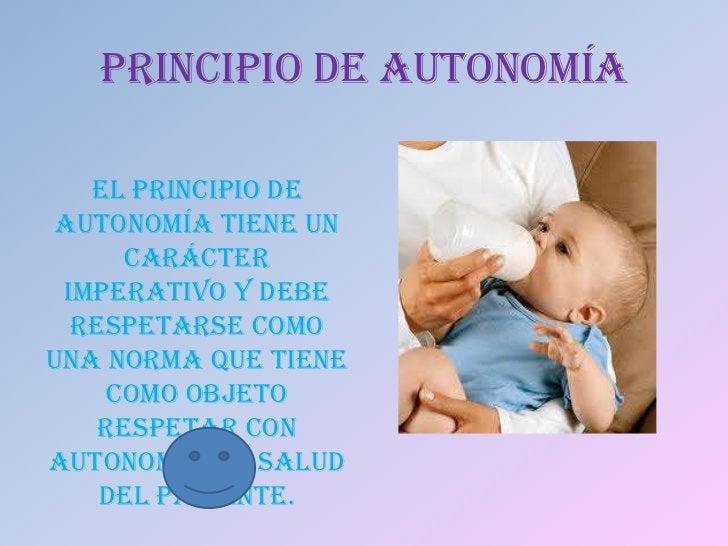 PRINCIPIO DE AUTONOMÍA   El principio de autonomía tiene un      carácter imperativo y debe  respetarse comouna norma que ...