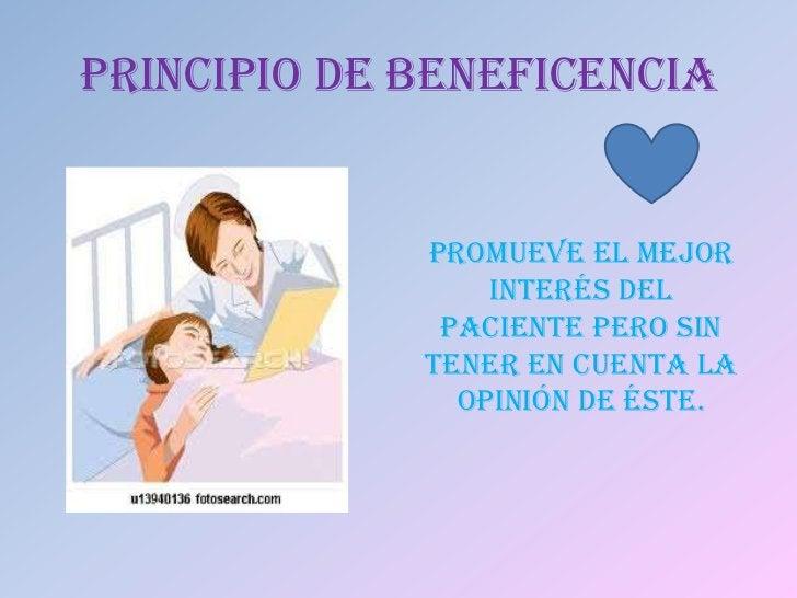 PRINCIPIO DE BENEFICENCIA             Promueve el mejor                 interés del              paciente pero sin        ...