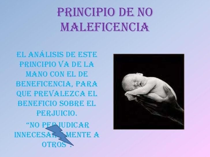 PRINCIPIO DE NO          MALEFICENCIA El análisis de este  principio va de la   mano con el de beneficencia, para que prev...