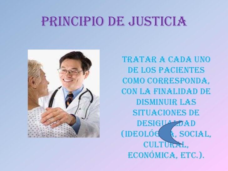 PRINCIPIO DE JUSTICIA           Tratar a cada uno             de los pacientes           como corresponda,           con l...
