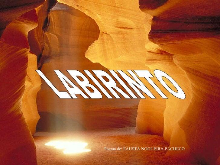 LABIRINTO Poema de: FAUSTA NOGUEIRA PACHECO