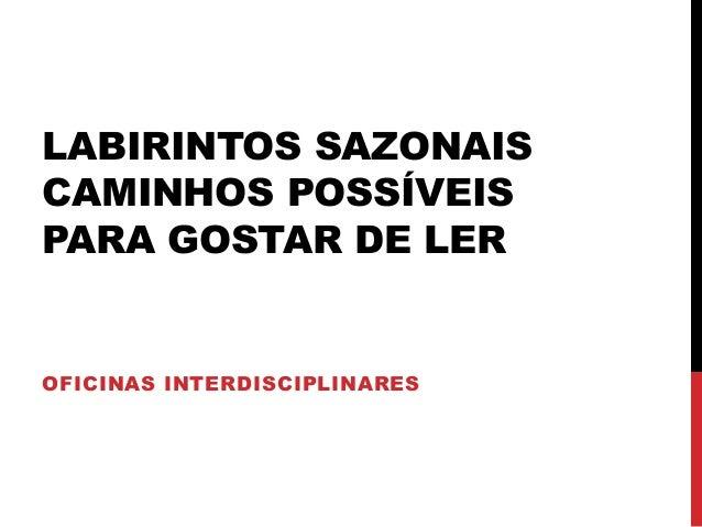 LABIRINTOS SAZONAIS CAMINHOS POSSÍVEIS PARA GOSTAR DE LER OFICINAS INTERDISCIPLINARES