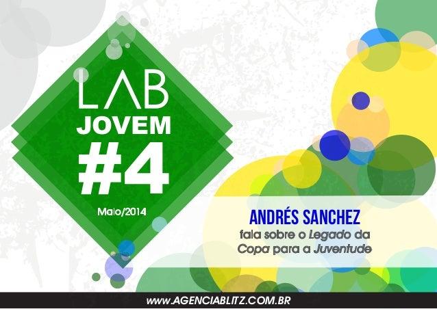#4 JOVEM www.AGENCIABLITZ.COM.BR Andrés Sanchez fala sobre o Legado da Copa para a Juventude Maio/2014