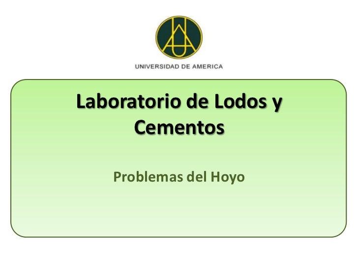 Laboratorio de Lodos y      Cementos   Problemas del Hoyo