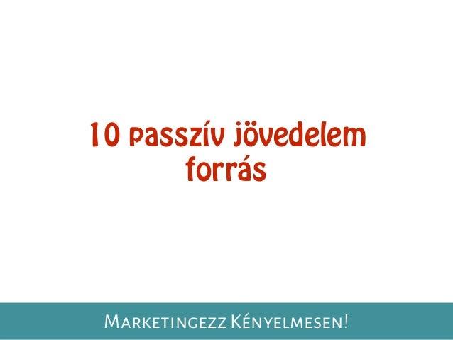 10 passzív jövedelem forrás Marketingezz Kényelmesen!
