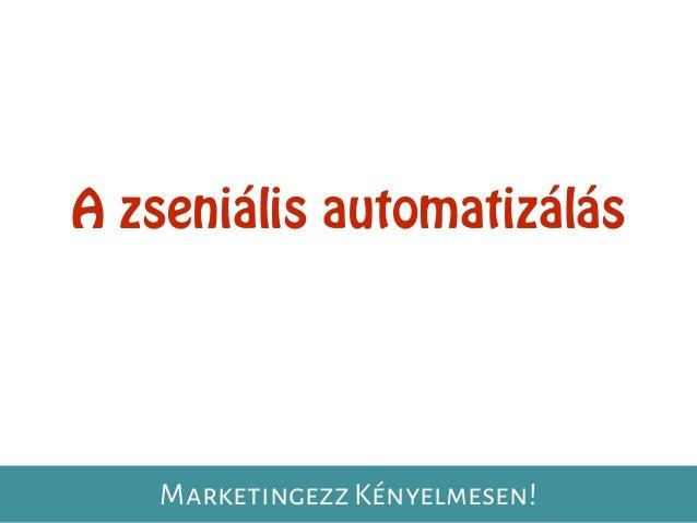 A zseniális automatizálás Marketingezz Kényelmesen!