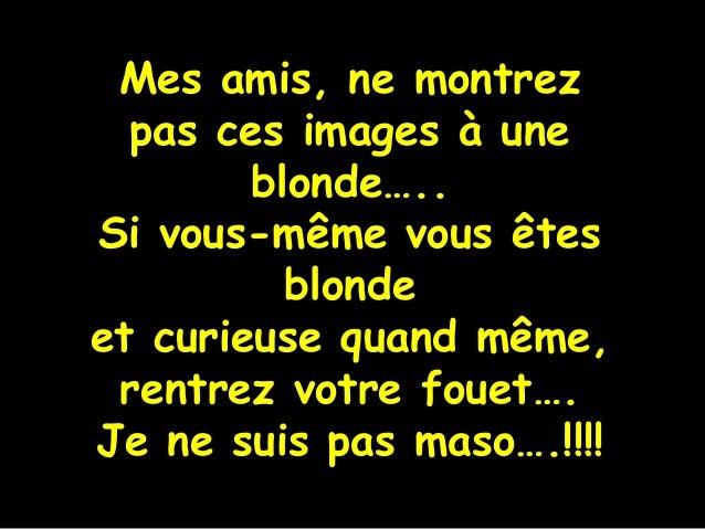 Diaporama PPS réalisé pour http://www.diaporamas-a-la-con.com Mes amis, ne montrez pas ces images à une blonde….. Si vous-...
