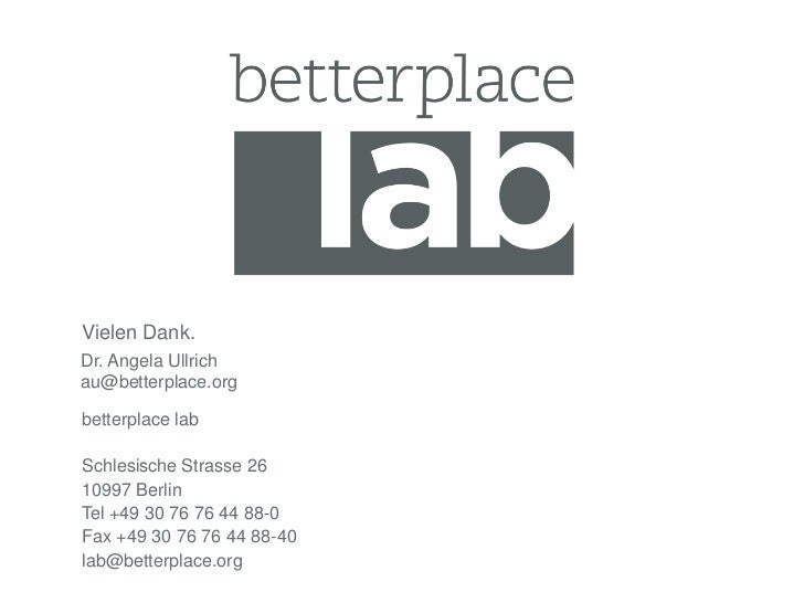 Vielen Dank.Dr. Angela Ullrichau@betterplace.orgbetterplace labSchlesische Strasse 2610997 BerlinTel +49 30 76 76 44 88-0F...