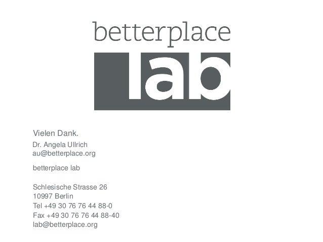 Vielen Dank.  Dr. Angela Ullrich  au@betterplace.org  betterplace lab  Schlesische Strasse 26  10997 Berlin  Tel +49 30 76...
