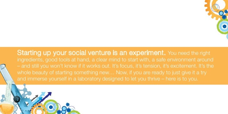 Starting up your social venture is an experiment.                         You need the right ingredients, good tools at ha...