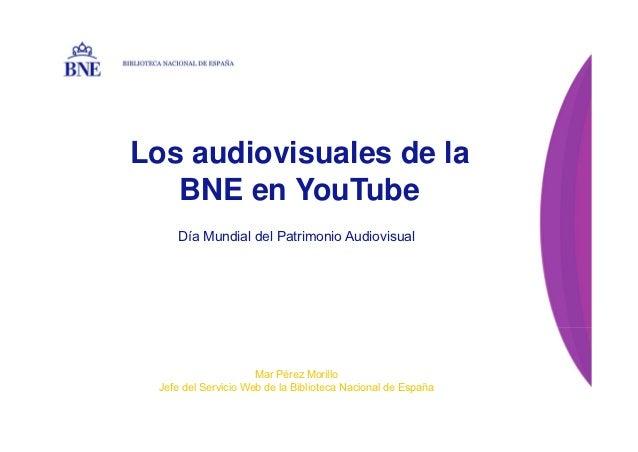 BIBLIOTECA NACIONAL DE ESPAÑA   Los audiovisuales de la      BNE en YouTube              Día Mundial del Patrimonio Audiov...