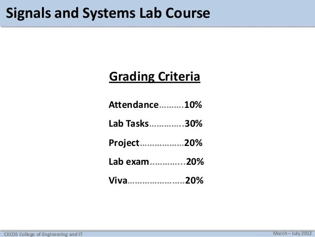 Signals and Systems Lab Course  Grading Criteria Attendance……….10% Lab Tasks…………..30% Project………………20% Lab exam..………...20%...