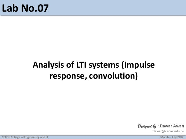 Lab No.07  Analysis of LTI systems (Impulse response, convolution)  Designed by : Dawar Awan dawar@cecos.edu.pk CECOS Coll...