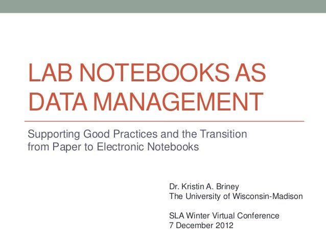 LAB NOTEBOOKS ASDATA MANAGEMENTSupporting Good Practices and the Transitionfrom Paper to Electronic Notebooks             ...