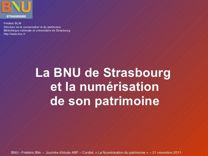 La BNU de Strasbourg  et la numérisation de son patrimoine Frédéric BLIN Directeur de la conservation et du patrimoine Bib...