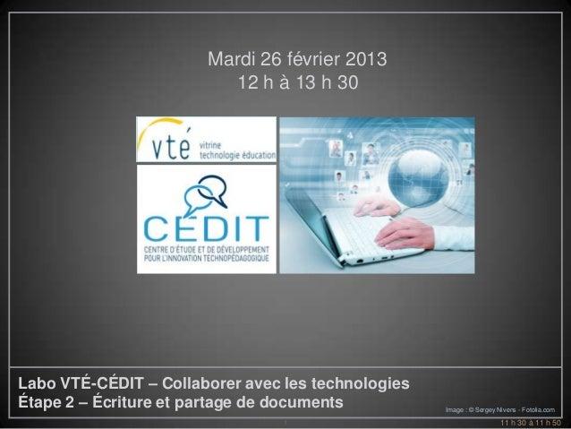 Mardi 26 février 2013                         12 h à 13 h 30Labo VTÉ-CÉDIT – Collaborer avec les technologiesÉtape 2 – Écr...
