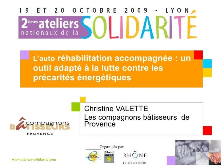 L'auto  réhabilitation accompagnée : un outil adapté à la lutte contre les précarités énergétiques Christine VALETTE Les c...