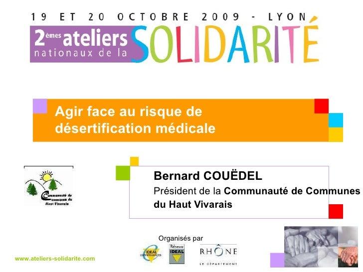 Bernard COUËDEL   Président de la  Communauté de Communes  du Haut Vivarais www.ateliers-solidarite.com Organisés par  Agi...