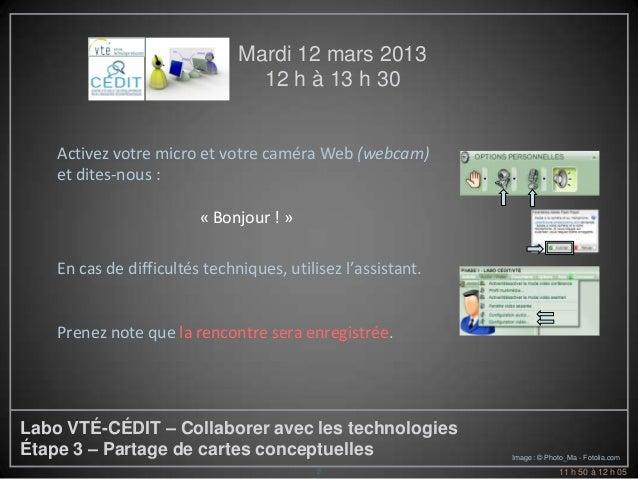 Mardi 12 mars 2013                                 12 h à 13 h 30    Activez votre micro et votre caméra Web (webcam)    e...