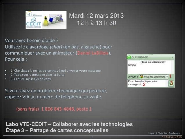 Mardi 12 mars 2013                                             12 h à 13 h 30Vous avez besoin d'aide ?Utilisez le clavarda...