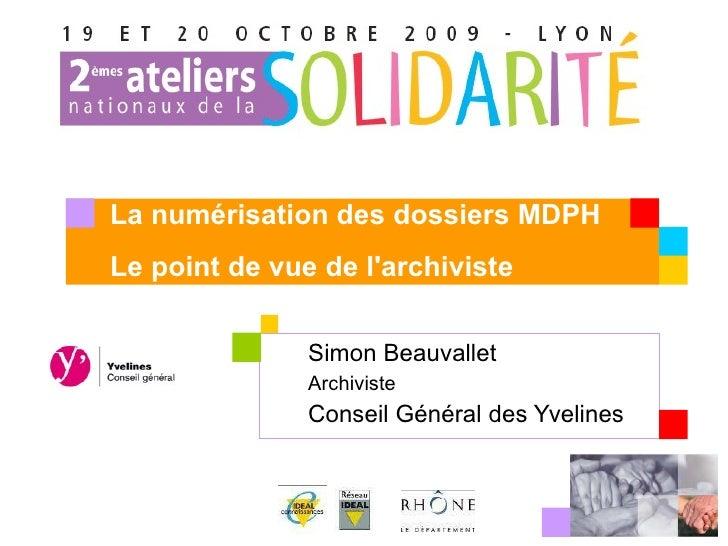Simon Beauvallet  Archiviste Conseil Général des Yvelines La numérisation des dossiers MDPH Le point de vue de l'archiviste