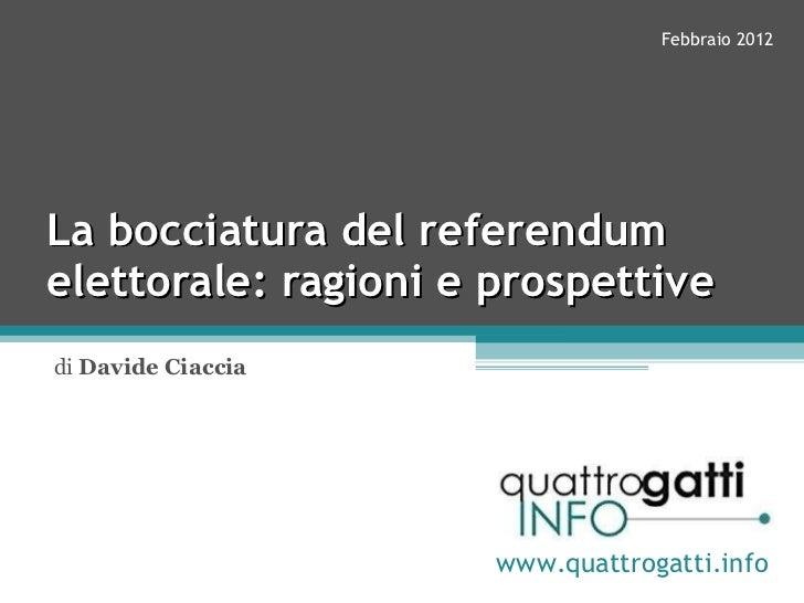 La bocciatura del referendum elettorale: ragioni e prospettive di  Davide Ciaccia www.quattrogatti.info Febbraio 2012