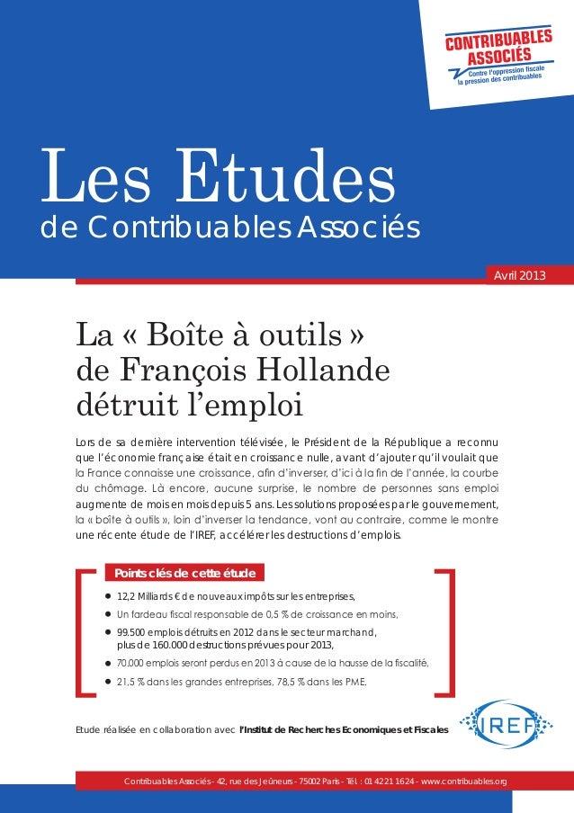 Les Etudes de Contribuables Associés Avril 2013  La « Boîte à outils » de François Hollande détruit l'emploi Lors de sa de...