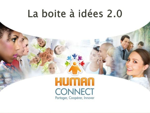   Une boîte à idée 2.0 est une interface web qui    permet aux membres d'une organisation de    soumettre des idées d'am...