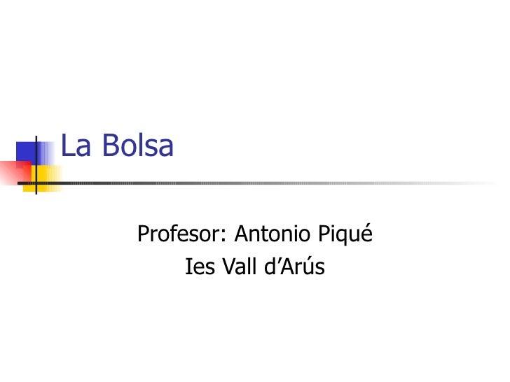 La Bolsa Profesor: Antonio Piqué Ies Vall d'Arús