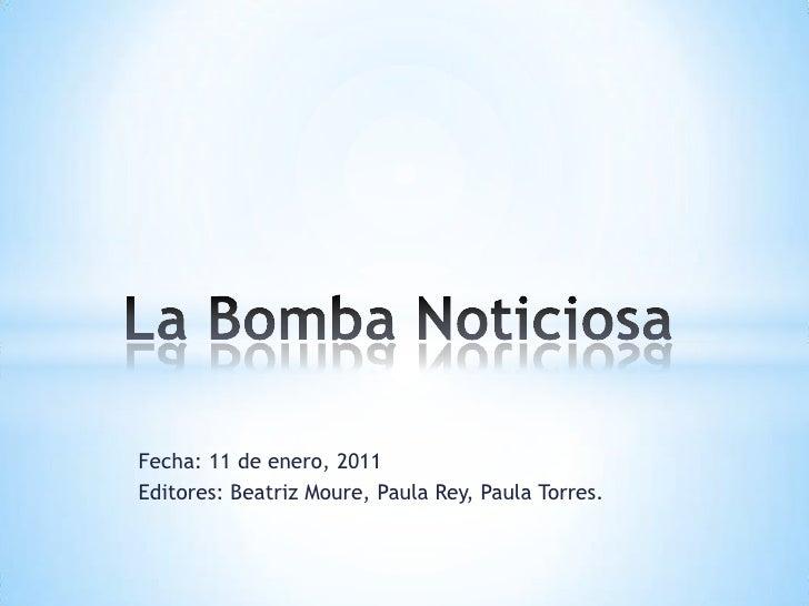 Fecha: 11 de enero, 2011<br />Editores: Beatriz Moure, Paula Rey, Paula Torres.<br />La Bomba Noticiosa<br />