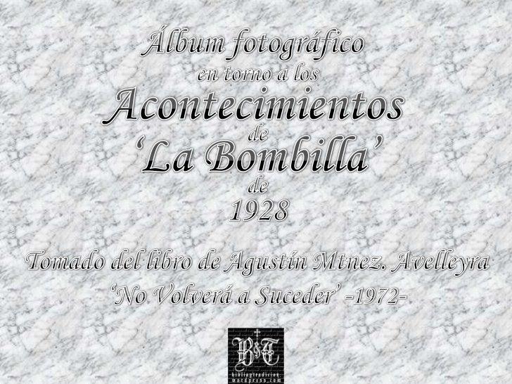 Álbum fotográfico<br />en torno a los<br />Acontecimientos<br />de<br />'La Bombilla'<br />de<br />1928<br />Tomado del li...