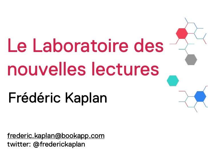 Le Laboratoire desnouvelles lecturesFrédéric Kaplanfrederic.kaplan@bookapp.comtwitter: @frederickaplan