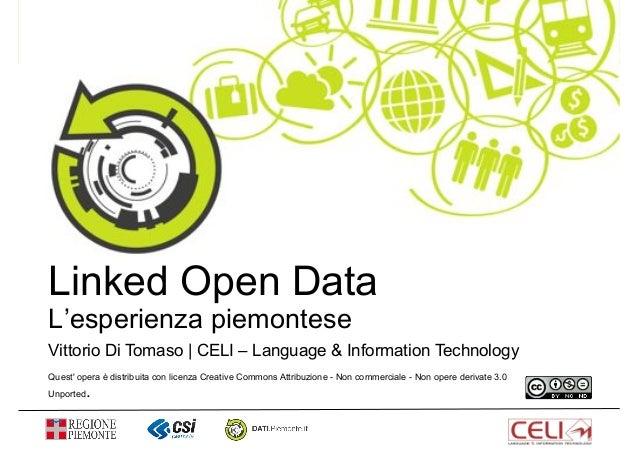 Linked Open Data L'esperienza piemontese Vittorio Di Tomaso | CELI – Language & Information Technology Quest' opera è dist...
