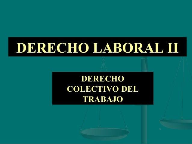 DERECHO LABORAL II DERECHO COLECTIVO DEL TRABAJO