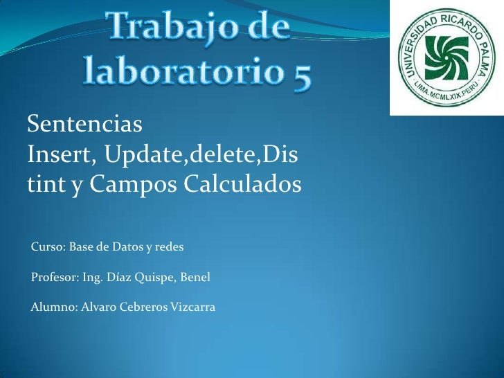 Trabajo de laboratorio 5<br />Sentencias Insert, Update,delete,Distint y Campos Calculados<br />Curso: Base de Datos y red...