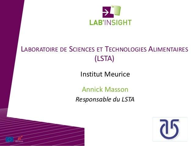 LABORATOIRE DE SCIENCES ET TECHNOLOGIES ALIMENTAIRES (LSTA) Annick Masson Institut Meurice Responsable du LSTA