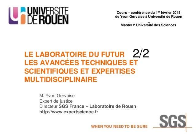 M. Yvon Gervaise Expert de justice Directeur SGS France – Laboratoire de Rouen http://www.expertscience.fr LE LABORATOIRE ...