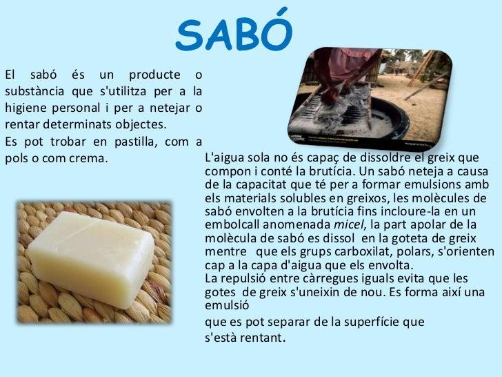 SABÓ <br />Elsabóés un producte o substància que s'utilitza per a la higiene personal i per a netejar o rentar de...