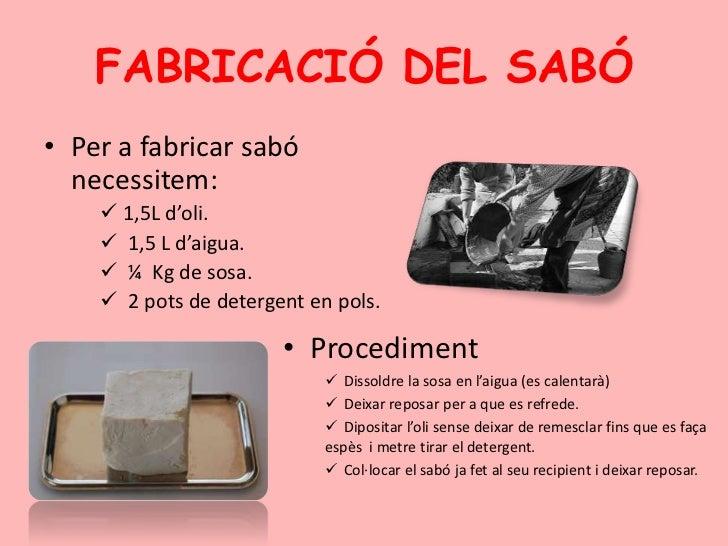 FABRICACIÓ DEL SABÓ<br />Per a fabricar sabó necessitem:<br /><ul><li> 1,5L d'oli.