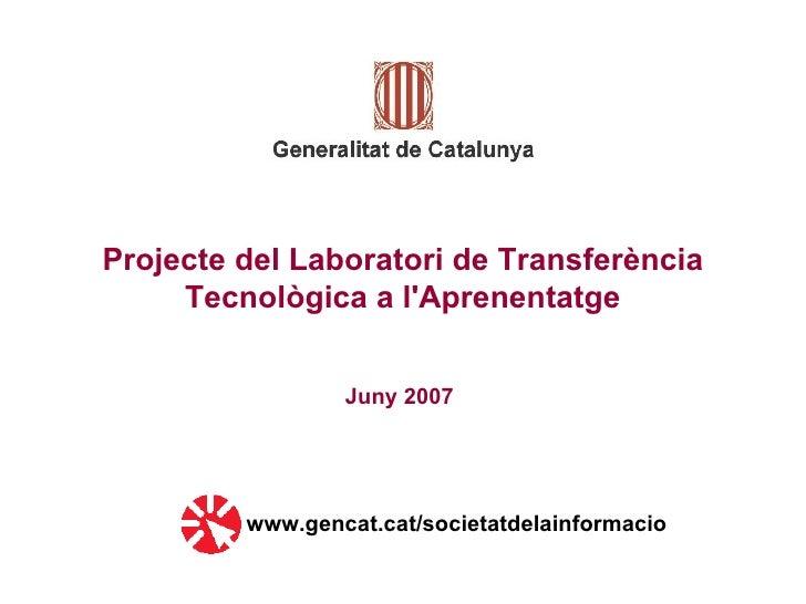 Projecte del Laboratori de Transferència      Tecnològica a l'Aprenentatge                    Juny 2007              www.g...