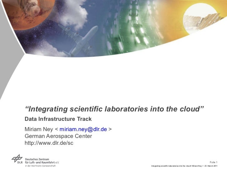 """"""" Integrating scientific laboratories into the cloud"""" Data Infrastructure Track Miriam Ney <  [email_address]  > German Ae..."""