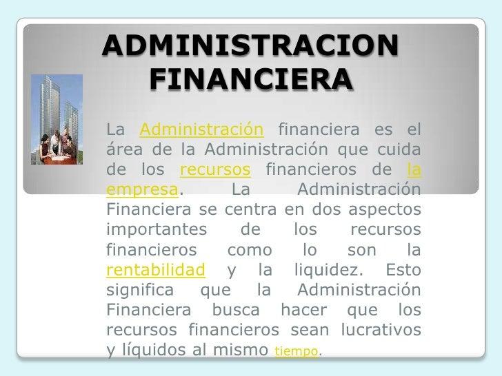 ADMINISTRACION FINANCIERA<br />La Administración financiera es el área de la Administración que cuida de los recursos fina...