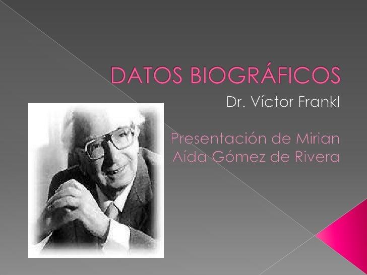 DATOS BIOGRÁFICOS<br />Dr. Víctor Frankl<br />Presentación de Mirian <br />Aída Gómez de Rivera<br />