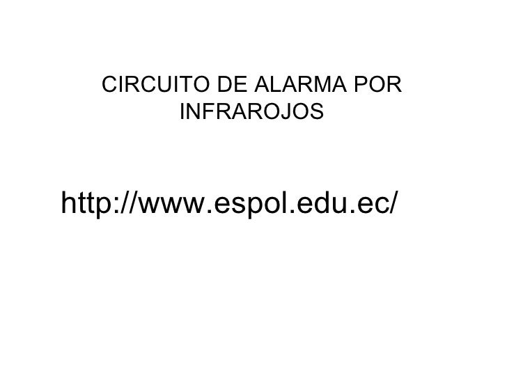 CIRCUITO DE ALARMA POR INFRAROJOS http://www.espol.edu.ec/