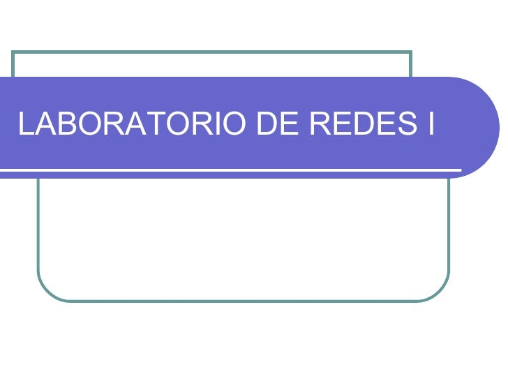 LABORATORIO DE REDES I
