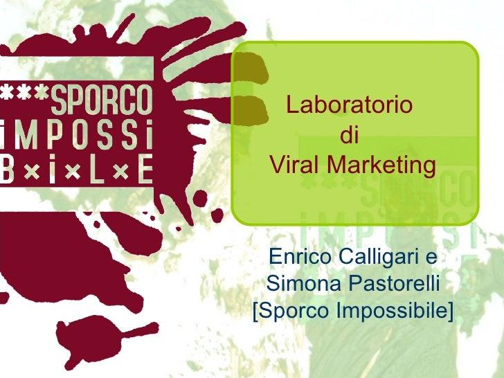Laboratorio  di  Viral Marketing Enrico Calligari e Simona Pastorelli [Sporco Impossibile]