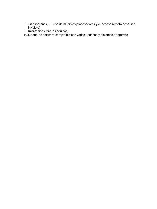8. Transparencia (El uso de múltiples procesadores y el acceso remoto debe ser    invisible)9. Interacción entre los equip...