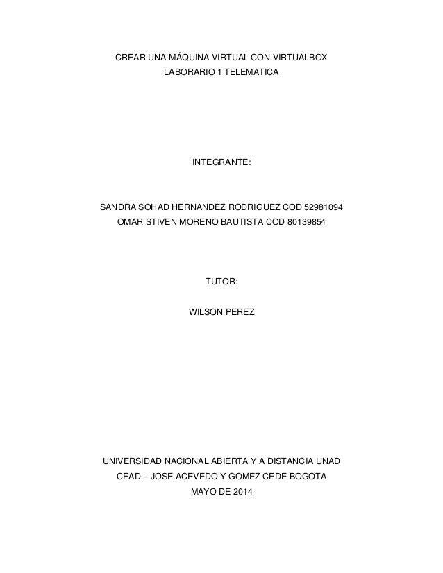 CREAR UNA MÁQUINA VIRTUAL CON VIRTUALBOX LABORARIO 1 TELEMATICA INTEGRANTE: SANDRA SOHAD HERNANDEZ RODRIGUEZ COD 52981094 ...