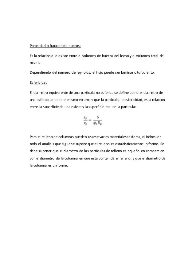 Porosidad o fraccion de huecos: Es la relacion que existe entre el volumen de huecos del lecho y el volumen total del mism...